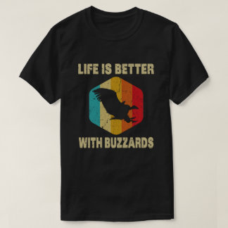 Life is Better With Buzzards T-Shirt