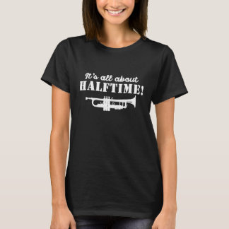 Marching Band Its all about Halftime Trumpe T-Shirt