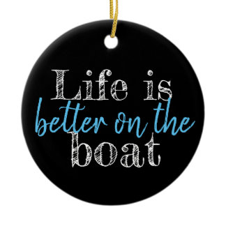 nautical LIFE IS BETTER ON THE BOAT   Ceramic Ornament