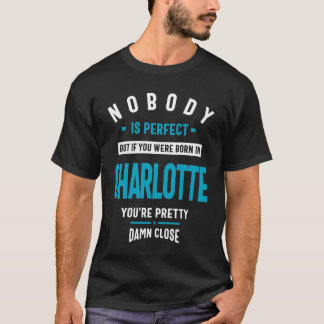 Nobody is Perfect But If You Were Born Charlotte T-Shirt