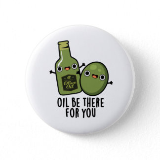 Oil Be There For You Cute Olive Pun Button