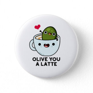Olive You A Latte Cute Food Pun Button