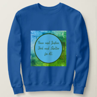 Peace & Justice, Food & Shelter for All Sweatshirt