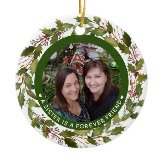 Sisters Sister Is Forever Friend Photo Christmas Ceramic Ornament