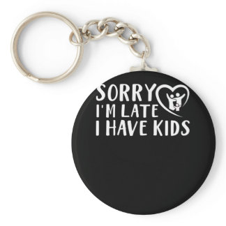Sorry Im Late I Have Kids Parent Saying Gifts Shir Keychain