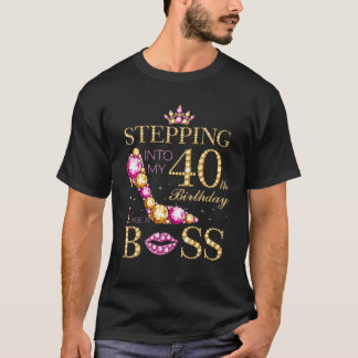 Stepping Into My 40Th Birthday Like A Boss T-Shirt