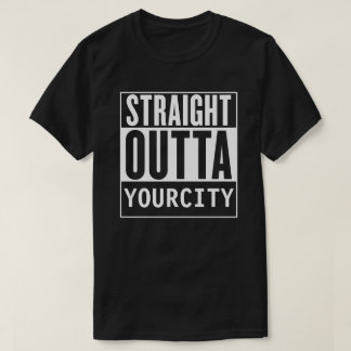 Straight Outta Your City T shirt