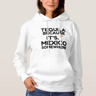 TEQUILA MEXICO SOMEWHERE HOODIE