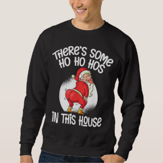 There's Some Ho Ho Hos In This House Sweatshirt