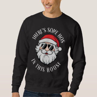 There's Some Hos In this House Christmas Sweatshirt