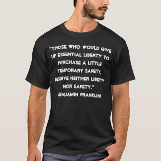 """""""Those who would give up essential liberty T-SHIRT"""
