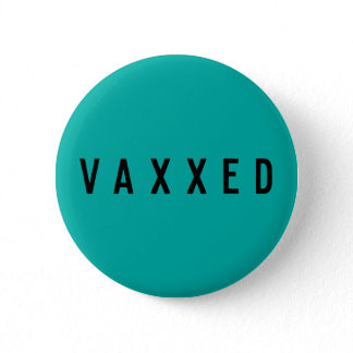Vaxxed | Teal Covid-19 Vaccinated Modern Button