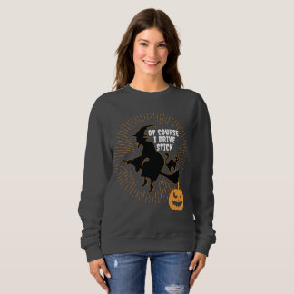 Witch On Broom Halloween Of Course I Drive Stick Sweatshirt