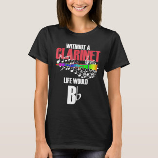 Without The Clarinet Life Would Be Clarinet T-Shir T-Shirt