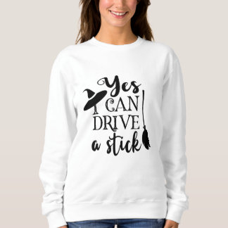 Yes I Can Drive A Stick Halloween Funny Witch Sweatshirt
