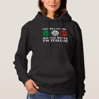 You Bet your Bocce Balls - I'm Italian Hoodie