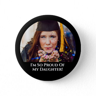 Your Photo Proud Of My Daughter Graduation Button